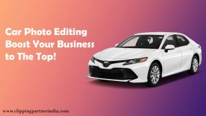 Car Photo Editing: Boost Your Business to The Top