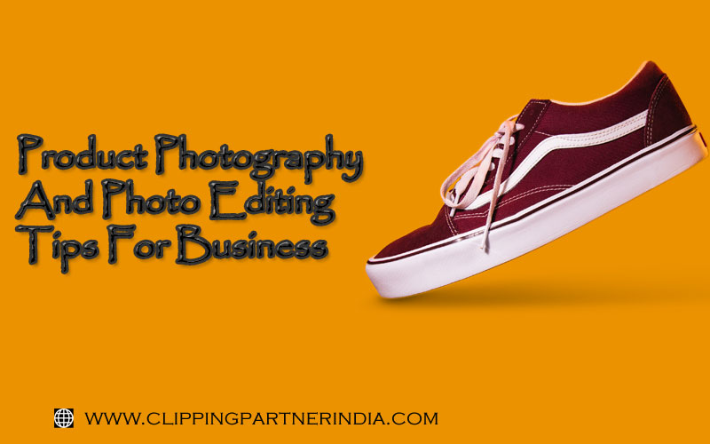 Product Photography And Photo Editing Tips For Business