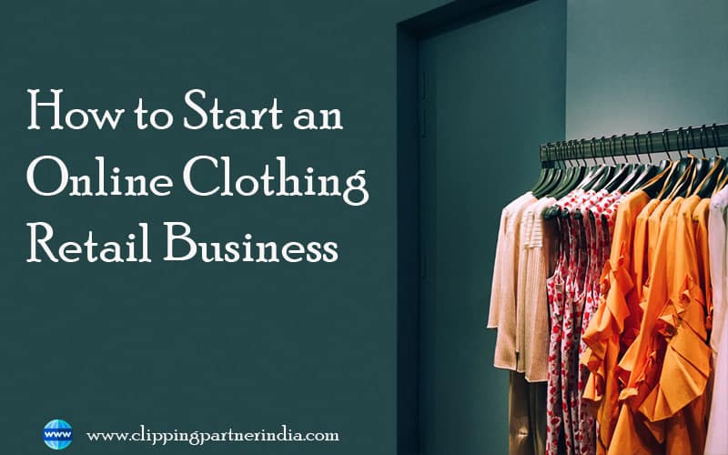 How to start an online clothing retail business-A step by step guide